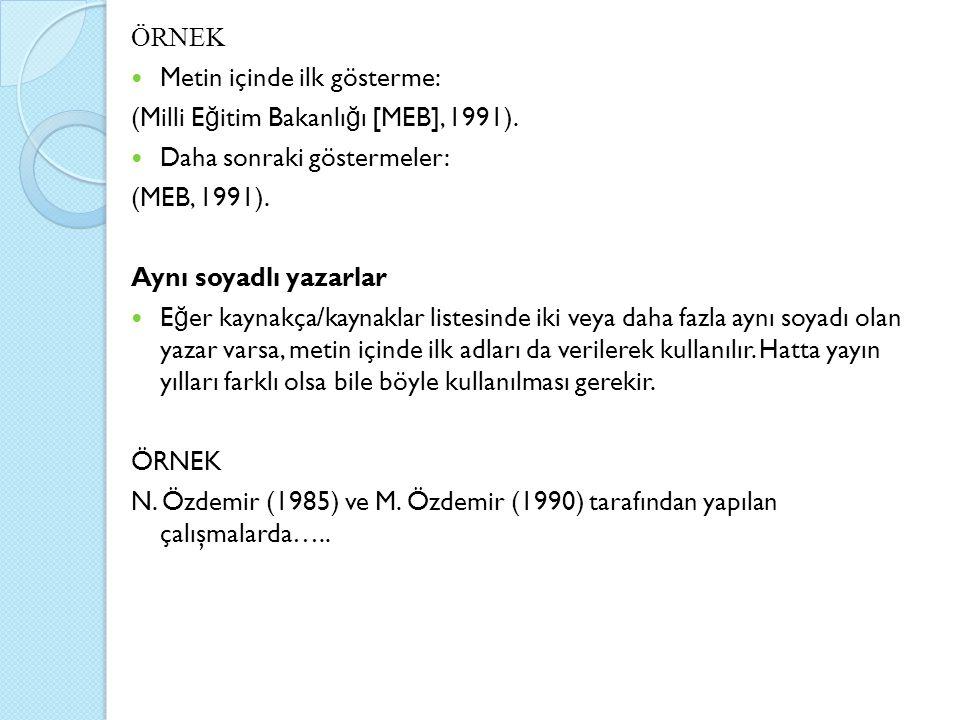 ÖRNEK Metin içinde ilk gösterme: (Milli Eğitim Bakanlığı [MEB], 1991). Daha sonraki göstermeler: (MEB, 1991).